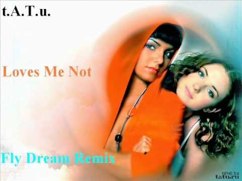 t.A.T.u. - Loves Me Not (Fly Dream Remix)