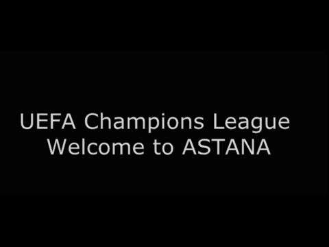CHAMPIONS LEAGUE WELCOME TO ASTANA